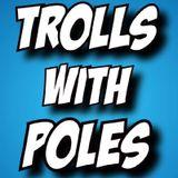 Trolls with Poles