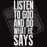 Listen to God and Do What He S