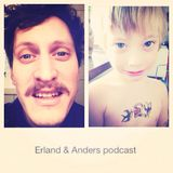 Erland & Anders Podcast