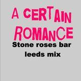 A certain romance mix. stone roses bar leeds