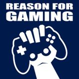 Reason For Gaming Podcast