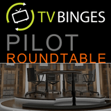 TVBinges Pilot Roundtable