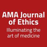 AMA Journal of Ethics Podcast