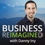 Business Reimagined with Danny