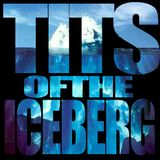 Tits of the Iceberg Podcast - Episode 67