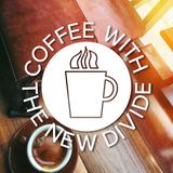 Coffee with The New Divide