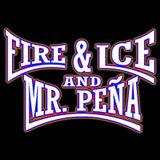 Fire & Ice and Mr. Peña