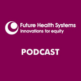 Future Health Systems Podcasts