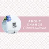 About Change Conversations Pod