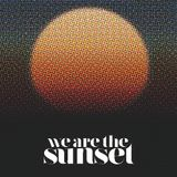 WE ARE THE SUNSET