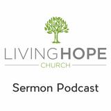 Living Hope Church Sermons