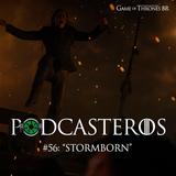 "Podcasteros# 56: Episódio 7.02 ""Stormborn"""