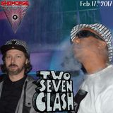 Two Seven Clash(Exclusive Mix For Showcase Mondays)02/17/2017