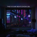 The Future Beats Show 136