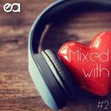 EA - Mixed With LOVE #2