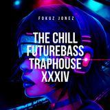 The Chill FutureBass TrapHouse XXXIV