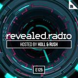 Revealed Radio 125 - Holl and Rush