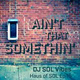 Ain't that Somethin' – Haus of SOL EP15