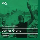The Anjunadeep Edition 135 With James Grant