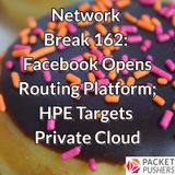 Network Break 162: Facebook Opens Routing Platform; HPE Targets Private Cloud