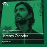 The Anjunadeep Edition 180 with Jeremy Olander