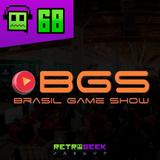 Retrogeek #68 - Direto da #BGS10