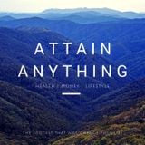 Welcome to the Attain Anything Podcast Episode 1