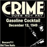 Crime Does Not Pay - Gasoline Cocktail (12-12-49)