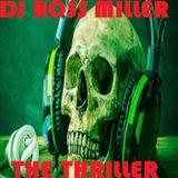 01.11.17 THE THRILLER MIXED  BY DJ ROSS MILLER OF HEAR NO EVIL PROMOTIONS WWW.DJROSSMILLER.PODOMATIC