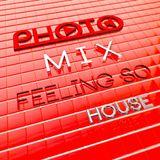 PHOTO MIX - Feeling So House