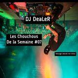 LES CHOUCHOUS DE DJ DEALER #7 (du 12 au 18 juin 2017)