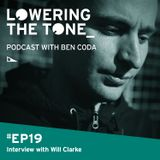 Ben Coda - 'Lowering The Tone' Episode 19 (With Will Clarke Interview)