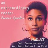 """An Extraordinary Recap: Insecure - """"Hella LA"""" (Feat. Panama Jackson of Very Smart Brothas & Law Ware"""