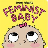 Loryn Brantz: Feminist Baby