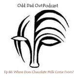 Where Does Chocolate Milk Come From? ODO 66