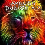 Ambush Dubish Mix Vol 1