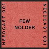 Needcast 001 Few Nolder
