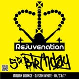REJUVENATION 5TH BIRTHDAY - MARCH 2017 - ITALIAN LOUNGE - DJ SAM WHITE
