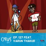 Ep. 127 feat. Comedian Varun Thakur