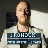 Ep 87: Pronoun with Justin Renard (*see notes)