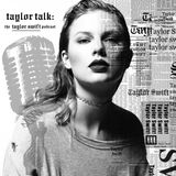 End Game feat. Ed Sheehan & Future - Reputation - Taylor Talk: The Taylor Swift Podcast