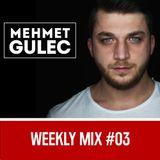 Mehmet Gulec - Weekly Mix 03
