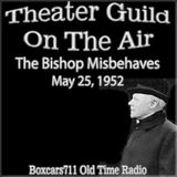The Theater Guild On The Air - The Bishop Misbehaves (05-25-52)