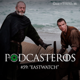 """Podcasteros #59: """"Eastwatch"""""""