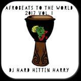 AFROBEATS TO THE WORLD 2017 MIX! VOL. 1 - DJ HARD HITTIN HARRY (Haitian All-StarZ)Episode 146