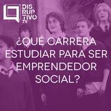 ¿Qué carrera estudiar para ser emprendedor social? - #CapsulaDisruptivo