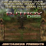 THE BURIAL OF DJ TROY  GAME OVER MIXED BY JIGGYHUNCKS 2017