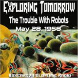 Exploring Tomorrow - The Trouble With Robots (05-28-58)