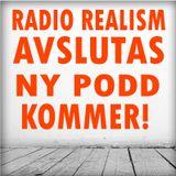RADIO REALISM AVSLUTAS - NY PODD KOMMER!