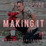 Making It w NOT YOUR GIRLFRIEND #04 - Christopher Chan